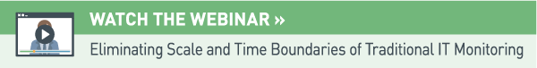 Watch the Webinar: Eliminating Scale and Time Boundaries of Traditional IT Monitoring