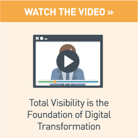 Watch Video: Total Visibility is the Foundation of Digital Transformation