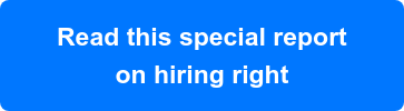 Read this special report on hiring right