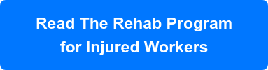 Read The Rehab Program  for Injured Workers