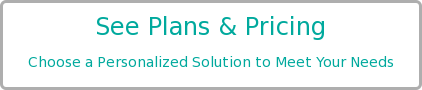 See Plans & Pricing Choose a Personalized Solution to Meet Your Needs