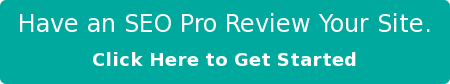 Have an SEO Pro Review Your Site. Click Here to Get Started