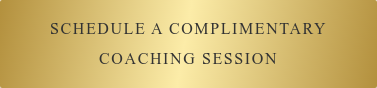 SCHEDULE A COMPLIMENTARY  COACHING SESSION