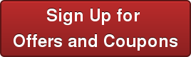 Sign Up for  Offers and Coupons