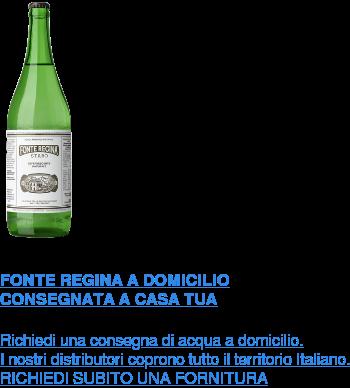 FONTE REGINA A DOMICILIO CONSEGNATA A CASA TUA  Richiedi una consegna di acqua a domicilio. I nostri distributori coprono tutto il territorio Italiano.  RICHIEDI SUBITO UNA FORNITURA