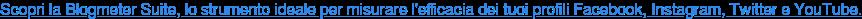 Scopri la Blogmeter Suite, lo strumento ideale per misurare l'efficacia dei  tuoi profili Facebook, Instagram, Twitter e YouTube.