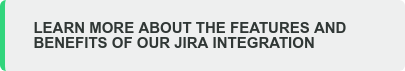 LEARN MORE ABOUT THE FEATURES AND BENEFITS OF OUR JIRA INTEGRATION