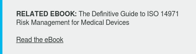 RELATED EBOOK: The Definitive Guide to ISO 14971 Risk Management for Medical  Devices  Read the eBook