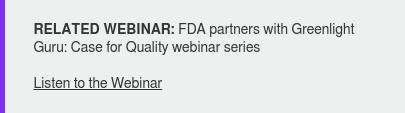 RELATED WEBINAR:FDA partners with Greenlight Guru: Case for Quality webinar  series  Listen to the Webinar