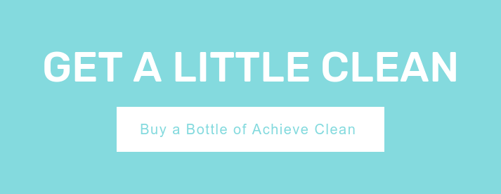 Get a little clean Buy a Bottle of Achieve Clean