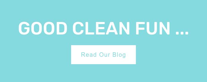 Good Clean Fun ... Read Our Blog