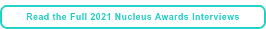 Read the Full 2021 Nucleus Awards Interviews