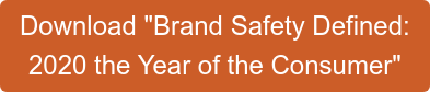 "Download ""Brand Safety Defined:  2020 the Year of the Consumer"""