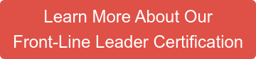 Learn More About Our Front-Line Leader Certification
