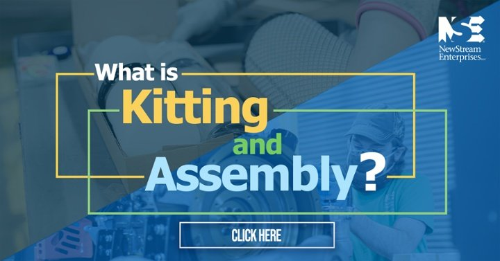 What is kitting and Assembly? NewStream Enterprises