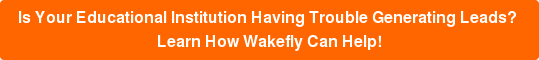 Is Your Educational Institution Having Trouble Generating Leads? Learn How Wakefly Can Help!