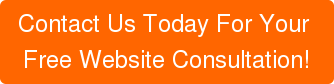 Contact Us Today For Your  Free Website Consultation!