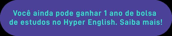 Botão Você ainda pode ganhar 1 ano de bolsa de estudos no Hyper English. Clique para saber mais!