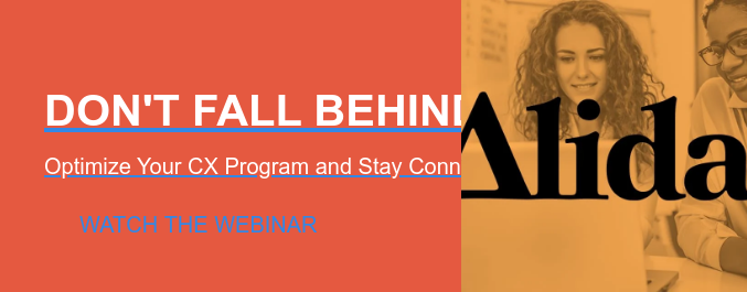 DON'T FALL BEHIND:  Optimize Your CX Program and Stay Connected to Your Customers Watch the Webinar