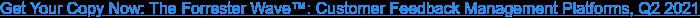 Get Your Copy Now: The Forrester Wave: Customer Feedback Management Platforms,  Q2 2021