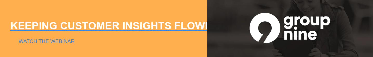 KEEPING CUSTOMER INSIGHTS FLOWING THROUGH 2020 & BEYOND Watch the Webinar