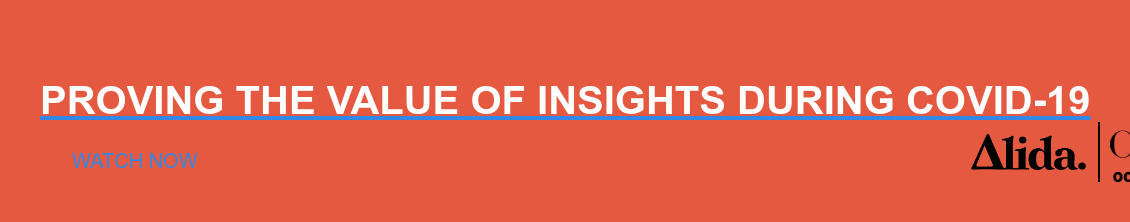 PROVING THE VALUE OF INSIGHTS DURING COVID-19 Watch Now