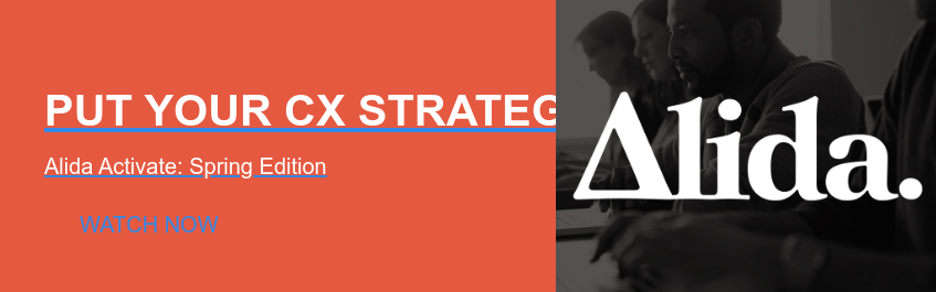 Put Your CX Strategy into Action  Alida Activate: Spring Edition Watch Now