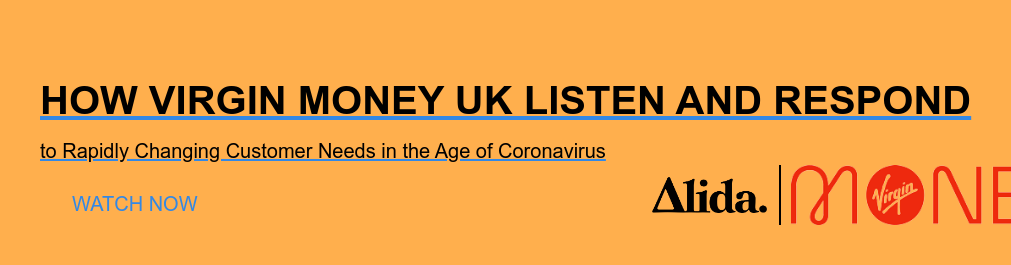 How Virgin Money UK Listen and Respond  to Rapidly Changing Customer Needs in the Age of Coronavirus Watch Now