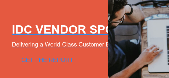 IDC VENDOR SPOTLIGHT  Delivering a World-Class Customer Experience Get the report