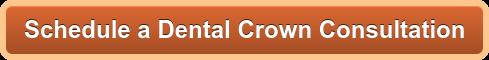 Schedule a Dental Crown Consultation