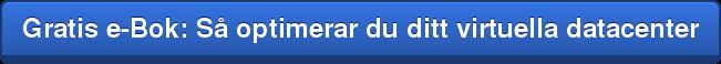 Gratis e-Bok: Så optimerar du ditt virtuella datacenter