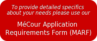 To provide detailed specifics  about your needs please use our  MéCour Application  Requirements Form (MARF)