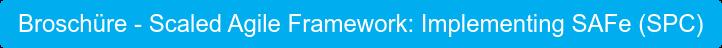 Broschüre - Scaled Agile Framework: Implementing SAFe (SPC)