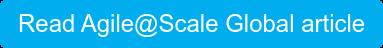 Read Agile@Scale Global article