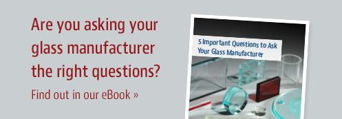 Download our eBook: 5 Important Questions to Ask Your Glass Manufacturer