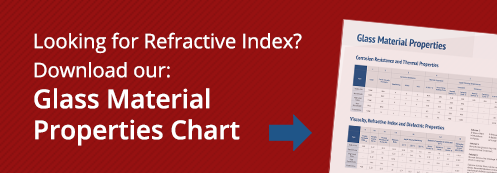 Looking for Refractive Index? Download Our Glass Material Properties Chart