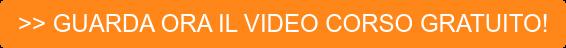 >> GUARDA ORA IL VIDEO CORSO GRATUITO!