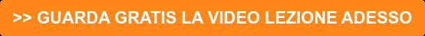 >> GUARDA GRATIS LA VIDEO LEZIONE ADESSO