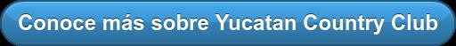 Conoce más sobre Yucatan Country Club