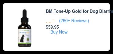 BM Tone-Up Gold for Dog Diarrhea (260+ Reviews)  $59.95 Buy Now
