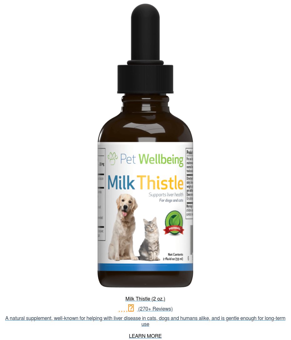 Milk Thistle (2 oz.) (270+ Reviews) A natural supplement, well-known for  helping with liver disease in cats, dogs and humans alike, and is gentle enough  for long-term use  LEARN MORE