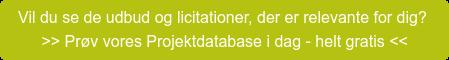 Vil du se de udbud og licitationer, der er relevante for dig? >> Prøv vores Projektdatabase i dag - helt gratis <<