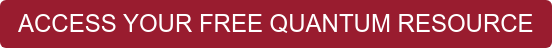 ACCESS YOUR FREE QUANTUM RESOURCE