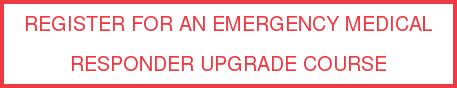 REGISTER For An Emergency Medical  ResponderUpgrade Course