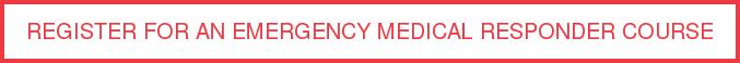 REGISTER For An Emergency Medical Responder Course