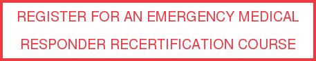 REGISTER For An Emergency Medical  Responder Recertification Course