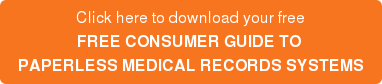 Click here to download your free FREE CONSUMER GUIDE TO  PAPERLESS MEDICAL RECORDS SYSTEMS