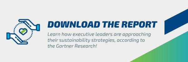 Download the Gartner Report: learn how ececutive leaders are approaching their sustainability strategies