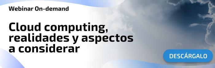 Cloud computing, realidades y aspectos a considerar