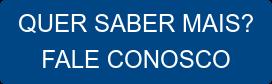 QUER SABER MAIS? FALE CONOSCO
